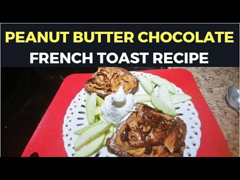 Peanut Butter Chocolate French Toast Recipe - How to make chocolate French Toast
