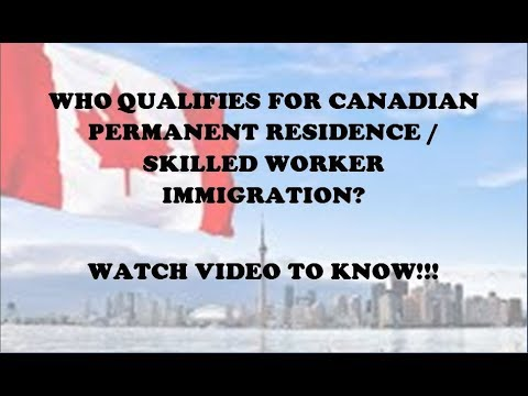 Qualification for Canadian Permanent Residence / Skilled Worker Immigration