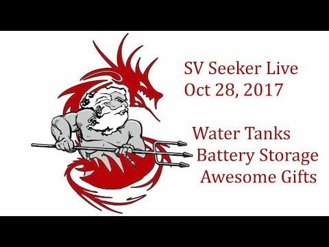 SV Seeker Live   Oct 28, 2017   Water Tanks, Battery Storage, Awesome Gifts