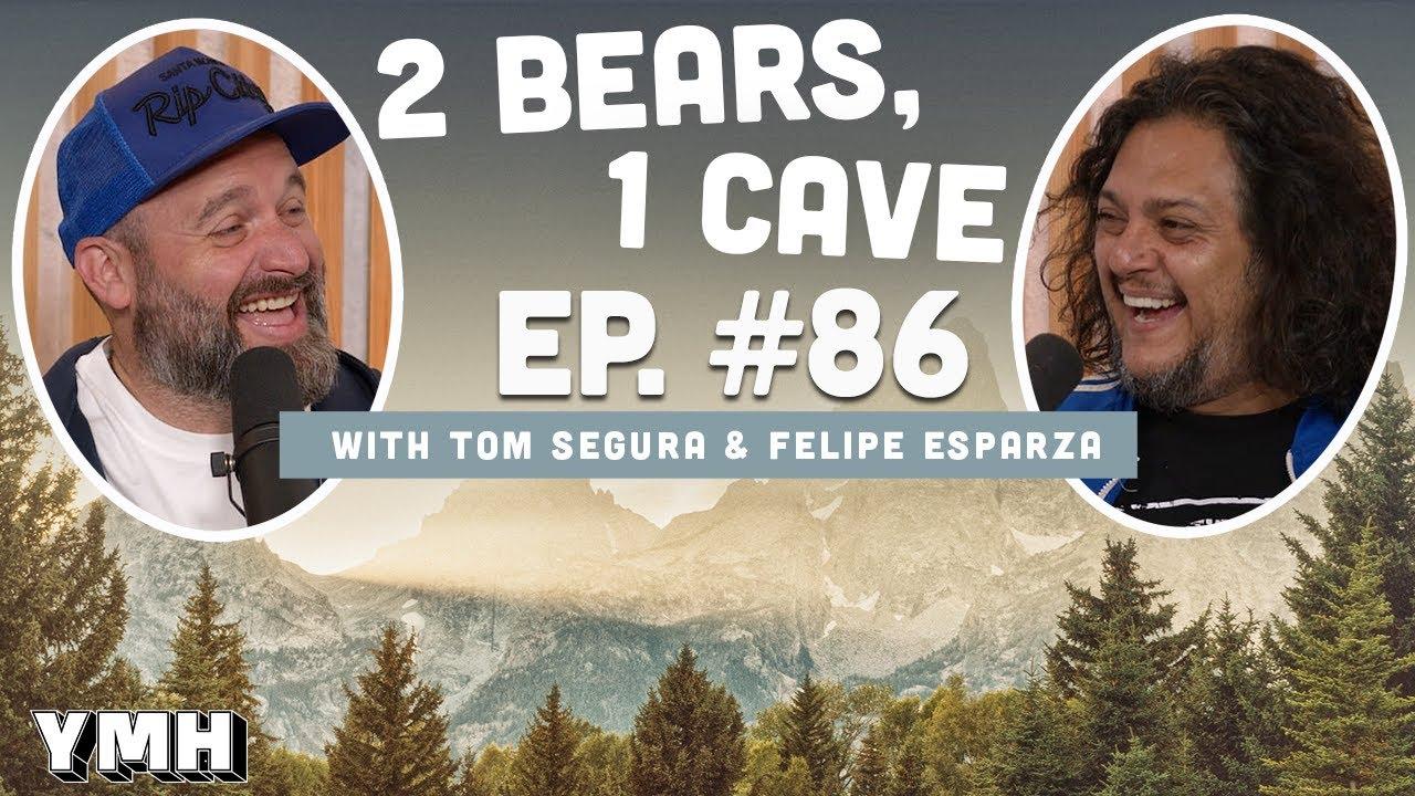Ep. 86   2 Bears, 1 Cave w/ Tom Segura & Felipe Esparza