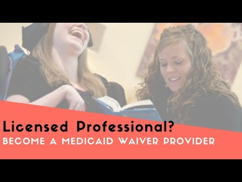 Become a Medicaid Waiver Provider of RN, LPN, NP or Licensed Professional Services
