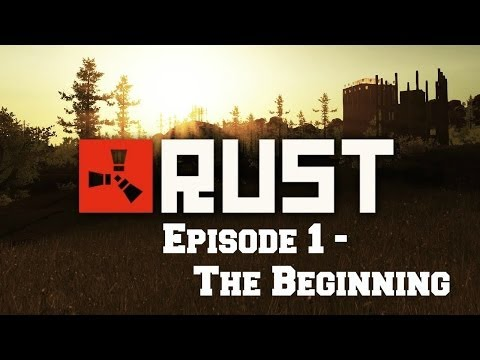 Let's Play: RUST - Episode 1 - The Beginning [HD]
