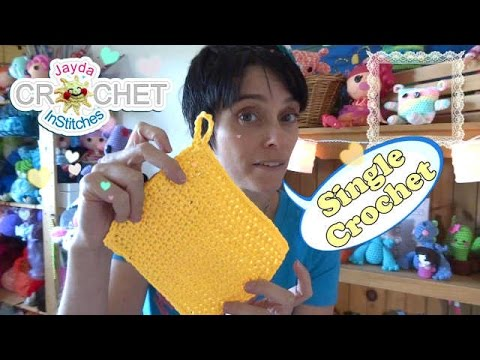 Learn to Crochet: The Basics - SINGLE CROCHET - Make a Dishcloth!