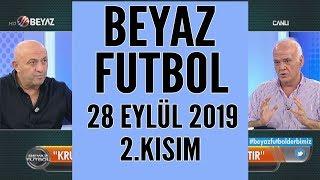 Beyaz Futbol 28 Eylül 2019 Kısım 2/5 - Beyaz TV