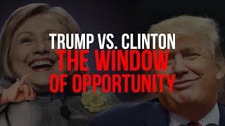 Trump vs  Clinton - The Window of Opportunity
