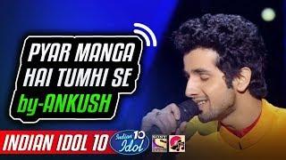 Pyar Manga Hai Tumhi Se - Ankush - Indian Idol 10 - Neha Kakkar - 2018