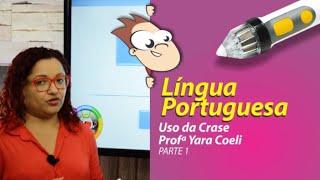 Língua Portuguesa - Crase (1 de 5) - Professora Yara Coeli