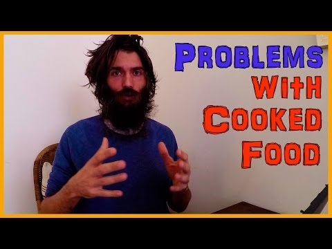WHY COOKED FOODS ARE UNHEALTHY: THE THREE MAIN REASONS