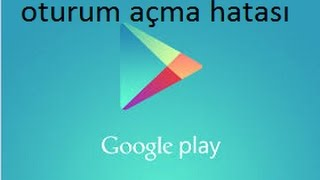 Google Play Store Oturum Açma Hatası