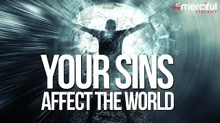 Your Sins Affect The World - Powerful Speech