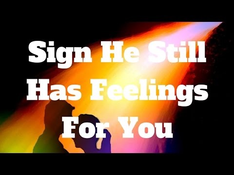 Sign He Still Has Feelings For You