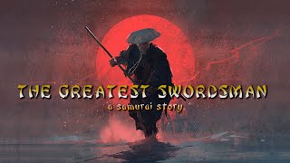 A SAMURAI STORY - the greatest swordsman