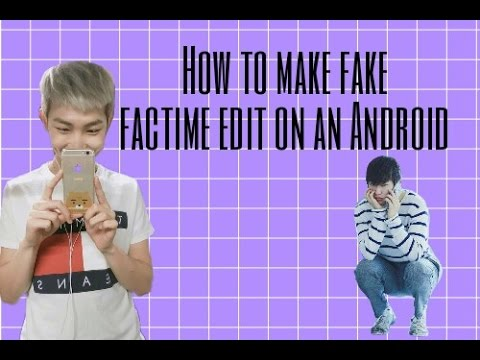 How to make fake facetime edits on an Android