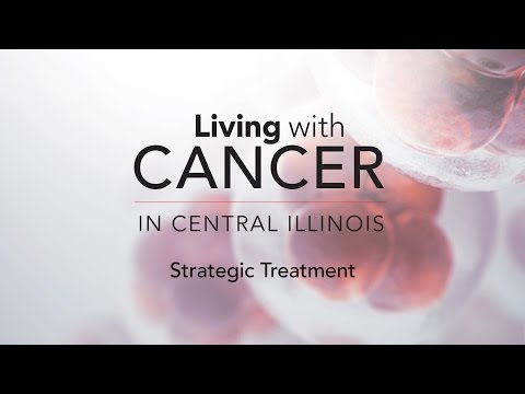 Living with Cancer in Central Illinois - Strategic Treatment