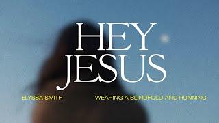 Hey Jesus - Elyssa Smith (feat. Steffany Gretzinger) (Official Lyric Video)