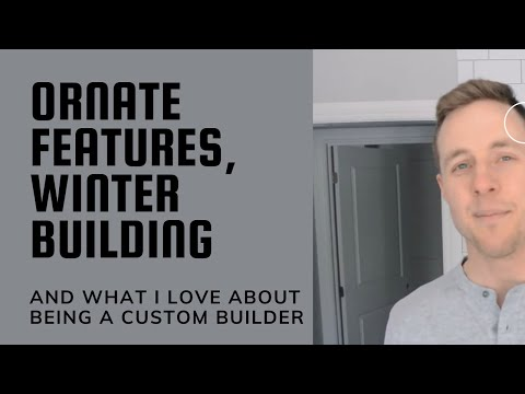 Ornate Features, Winter Building and What I love about being a Custom Builder