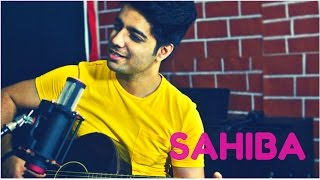 Sahiba - Unplugged | Phillauri | Siddharth Slathia (Cover)