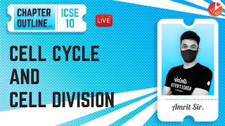 Cell Cycle and Cell Division - Chapter Outline | ICSE Class 10 Biology Chapter 2 (Science) | Vedantu