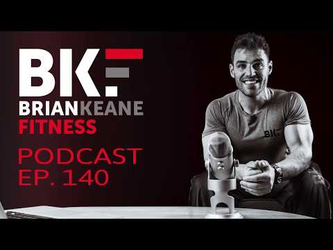 BRIAN KEANE FITNESS PODCAST #140