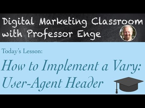 How to Implement a Vary: User-Agent Header - The Digital Marketing Classroom with Professor Enge