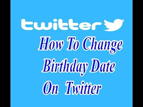 how to change  birthday date on twitter
