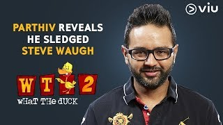 Parthiv Reveals He Sledged Steve Waugh | Vikram Sathaye | What The Duck Season 2 | Viu India