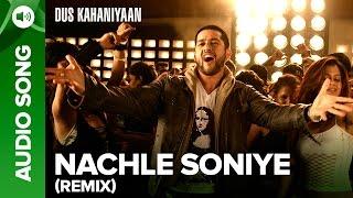Nach Le Soniye (Remix) (Full Audio Song) | Dus Kahaniyaan | Aftab Shivdasani