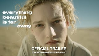 Everything Beautiful Is Far Away (2017)   Official Trailer HD