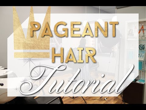 Pageant Hair: Complete Tutorial