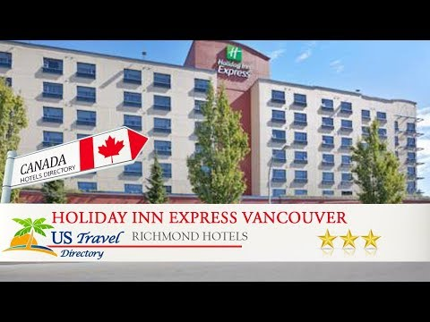 Holiday Inn Express Vancouver Airport-Richmond - Richmond Hotels, Canada