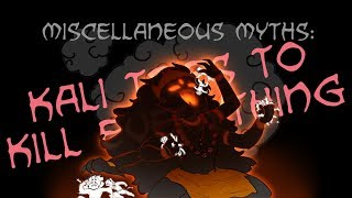 Miscellaneous Myths: Kali Tries To Kill Everything