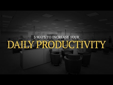 3 Ways to Increase Your Daily Productivity