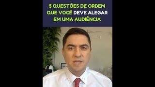 5 questões de ordem que você DEVE alegar em uma audiência