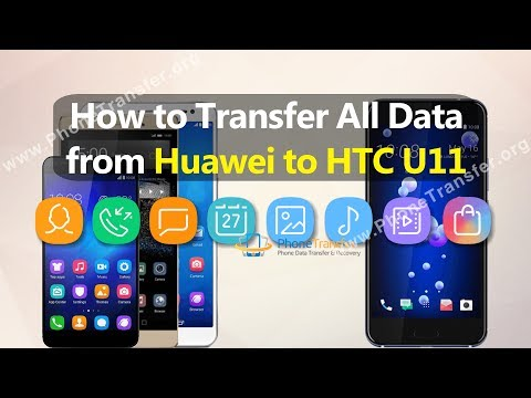 How to Transfer All Data from Huawei Phone to HTC U11