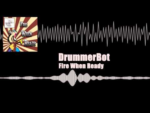 Fire When Ready - DrummerBot [Electro House]