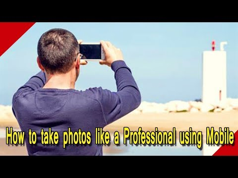 How to take Photos like a Professional using Mobile Phones or Smartphones