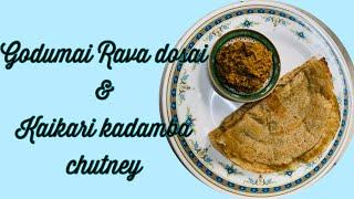 Godumai Rava dosai/wheat dosai/kaikari /vegetables kadamba chutney by Revathy Shanmugam