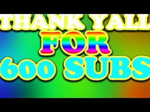 THANK YALL SO MUCH FOR 600 SUBSCRIBERS!!!!
