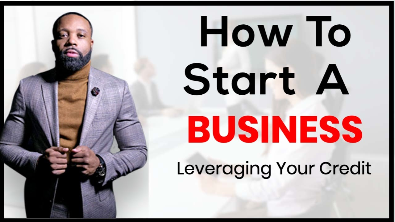 How To Start A Business Leveraging Credit
