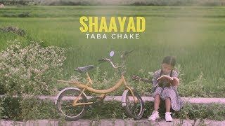 Taba Chake - Shaayad (Official Video)