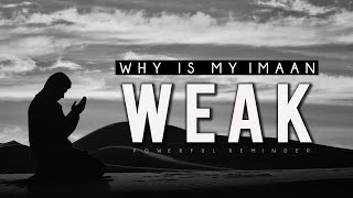 Why Is My Imaan Weak? [Powerful Reminder]