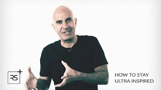 How to Stay Ultra Inspired | Robin Sharma
