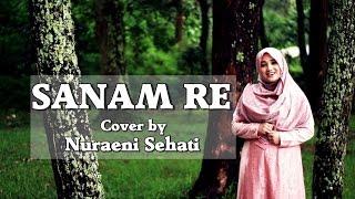 Sanam Re - Arijit Singh | Female Cover by Nuraeni Sehati