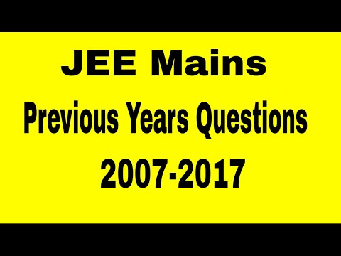 JEE Mains Questions | Previous Years | 2007 -2017