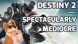 Destiny 2 - Spectacularly Mediocre