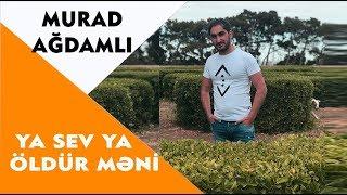 Murad Ağdamlı - Ya Sev Ya Öldür Məni (Official Audio)