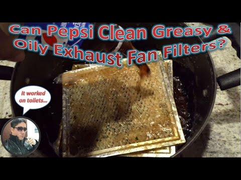 Can Pepsi Clean Greasy & Oily Exhaust Fan Filters?