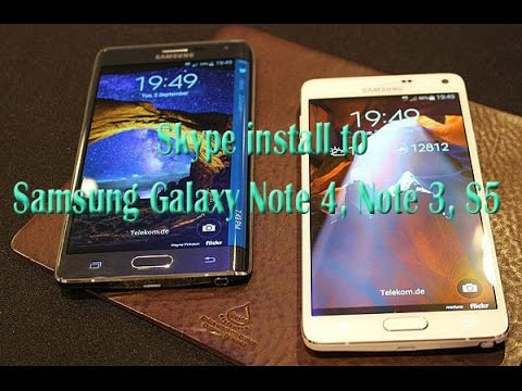 Skype install to  Samsung Galaxy Note 4, Note 3, S5