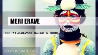 MERI ERAVE ESH -  2017 PNG Latest music (ft Samatex Naiko & Numcii)