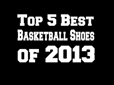 Top 5 Best Basketball Shoes of 2013
